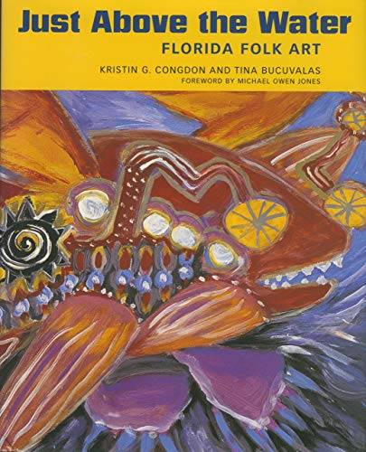Just Above the Water Florida Folk Art: Congdon, Kristin G. & Bucuvalas, Tina
