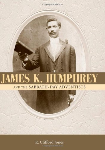 James K. Humphrey and the Sabbath-Day Adventists: Jones, R. Clifford