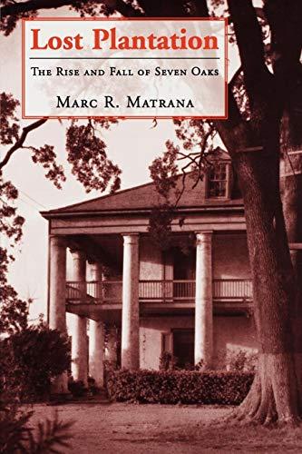 Lost Plantation: The Rise and Fall of Seven Oaks: Matrana, Marc R.