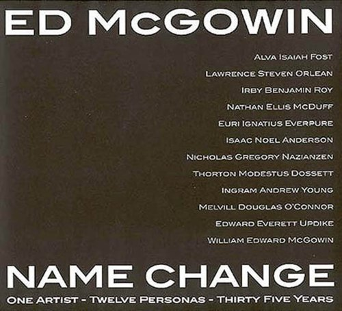 Ed McGowin, Name Change: One Artist, Twelve Personas, Thirty-five Years: McGowin, Ed. Anders Harm, ...