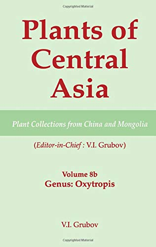 9781578081202: Plants of Central Asia - Plant Collection from China and Mongolia, Vol. 8b: Legumes, Genus: Oxytropis