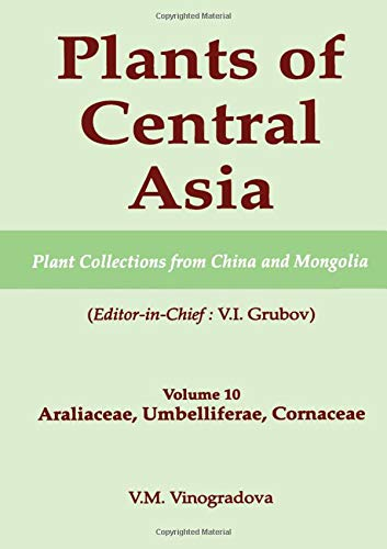 9781578081226: Plants of Central Asia - Plant Collection from China and Mongolia, Vol. 10: Araliaceae, Umbelliferae, Cornaceae