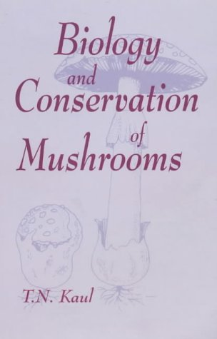 Biology and Conservation of Mushrooms: Kaul, T. N.