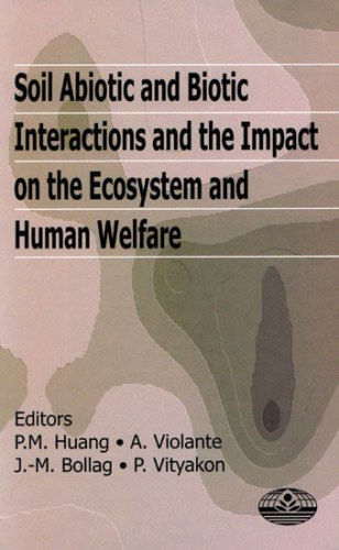 Soil Abiotic and Biotic Interactions and the Impact on the Ecosystem and Human Welfare: Huang, P M,...