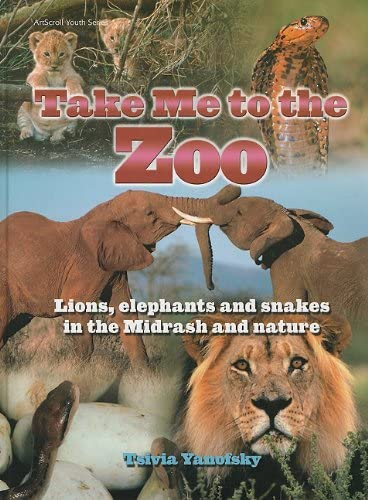 9781578190997: Take Me to the Zoo: Lions, Elephants and Snakes in the Midrash and Nature (ArtScroll Youth)