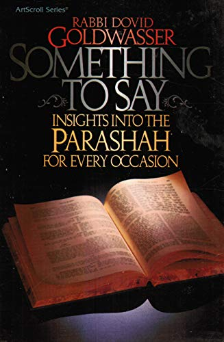 Something To Say - Insights into the parashah: Rabbi Dovid Goldwasser