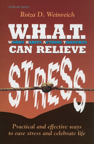 9781578192519: W.H.A.T. Can Relieve Stress: Practical and Effective Ways to Ease Stress and Celebrate Life (ArtScroll (Mesorah))