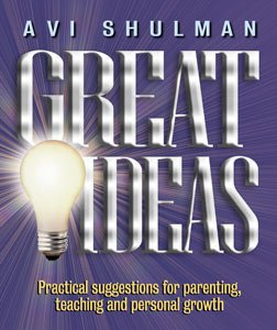 Great Ideas: Practical Suggestions for Parenting, Teaching,: Avi Shulman