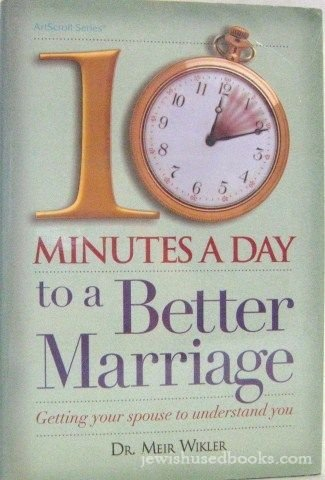 10 Minutes A Day To a Better Marriage: Dr. Meir Wikler