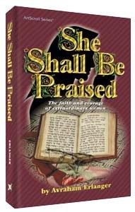 She Shall Be Praised: The faith and: Avraham ben Akiva;Lazewnik,