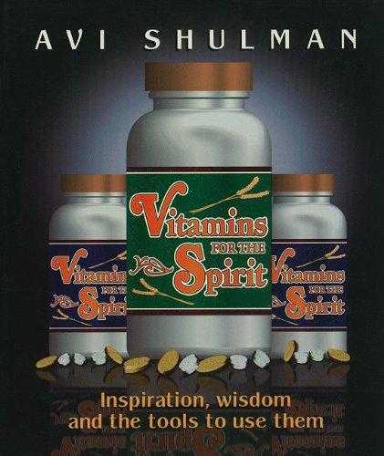 Vitamins for the Spirit : Inspiration, wisdom: Avi Shulman