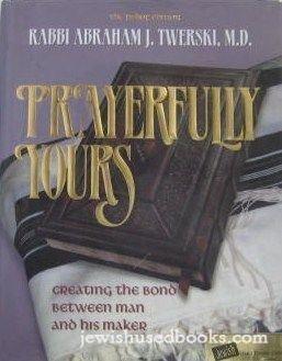 Prayerfully Yours Creating the Bond between Man and His Maker: Twerski, Abraham J