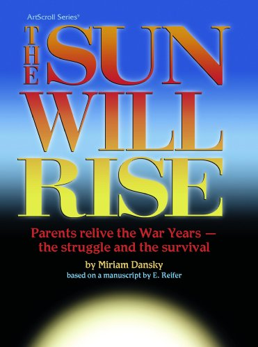 Sun Will Rise: Parents Relive The War Years- The Struggle And The Survival: Miriam Dansky