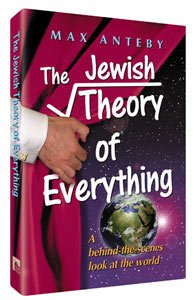 The Jewish Theory of Everything - A behind-the-scenes look at the world: Anteby, Max