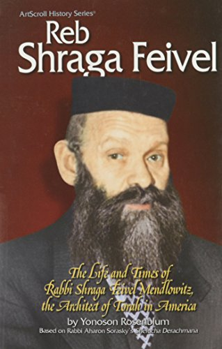 9781578197965: Reb Shraga Feivel: The Life and Times of Rabbi Shraga Feivel Mendlowitzs, the Architect of Torah in America