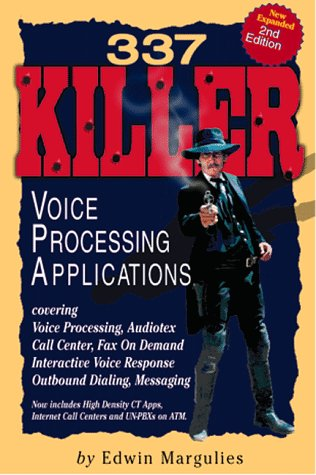 9781578200054: 337 Killer Voice Processing Applications: Covering Voice Processing, Audiotex, Call Centers, Fax on Demand, Interactive Voice Response, Outbound Dialing, and Messaging
