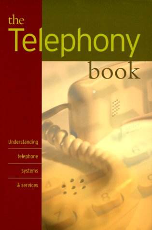 The Telephony Book - Understanding Systems and: Jane Laino