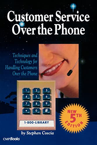 9781578200467: Customer Service Over the Phone: Techniques and Technology for Handling Customers Over the Phone