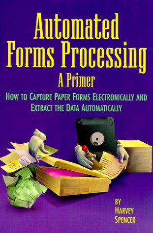 9781578200498: Automated Forms Processing: A Primer : How to Capture Paper Forms Electronically and Extract the Data Automatically