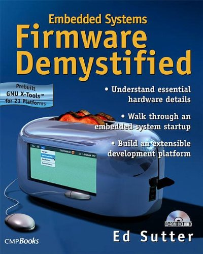Embedded Systems Firmware Demystified (With CD-ROM): Sutter, Ed
