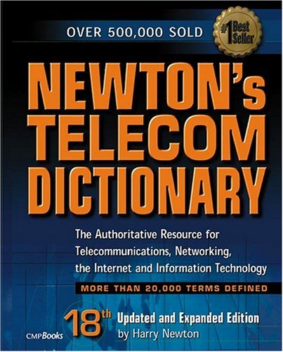 9781578201044: Newton's Telecom Dictionary: The Authoritative Resource for Telecommunications, Networking, the Internet and Information Technology (18th Edition)