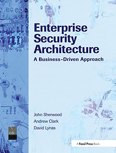 Enterprise Security Architecture: A Business-Driven Approach: John Sherwood, Andrew