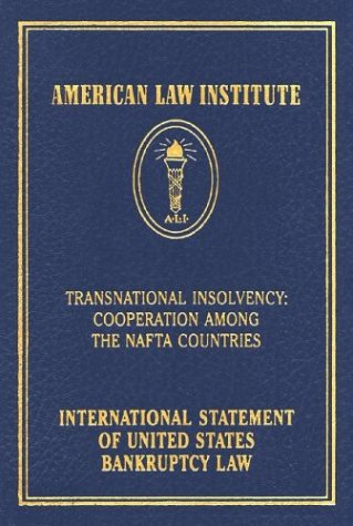 9781578231362: Transnational Insolvency: Cooperation Among the NAFTA Countries: International Statement of United States Bankruptcy Law (American Law Institute)