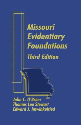 Missouri Evidentiary Foundations - 3rd Edition (1578233712) by John C. O'Brien; Thomas Lee Stewart; Edward J. Imwinkelried
