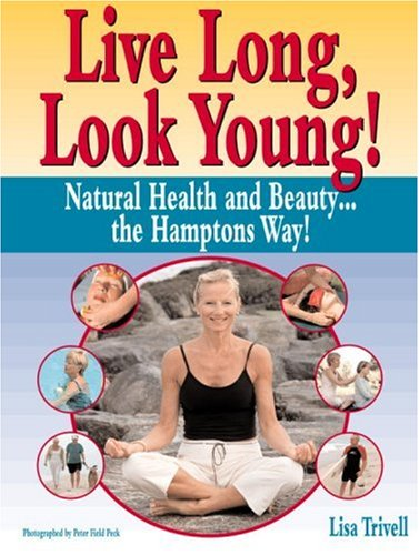 Live Long, Look Young!: Natural Health and: Lisa Trivell