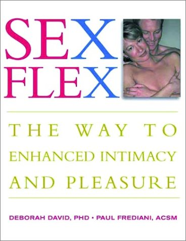 Sex Flex: The Way to Enhanced Intimacy and Pleasure: David Ph.D., Deborah, Frediani ACSM, Paul, ...