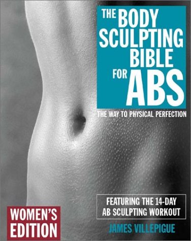 The Body Sculpting Bible For Abs: Women's Edition: James Villepigue
