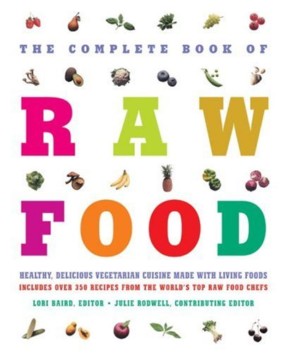 9781578261437: The Complete Book of Raw Food: Healthy, Delicious Vegetarian Cuisine Made With Living Foods--Includes Over 350 Recipes from the World's Top Raw Food Chefs