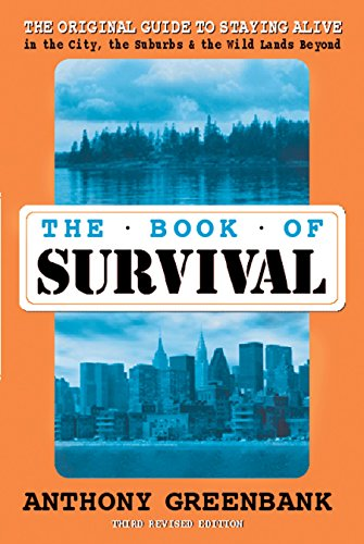 9781578261499: The Book of Survival: The Original Guide to Staying Alive in the City, the Suburbs, and the Wild Lands Beyond, Third Edition