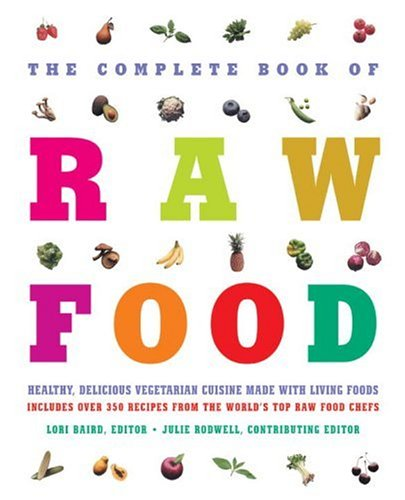 The Complete Book of Raw Food: Healthy, Delicious Vegetarian Cuisine Made with Living Foods