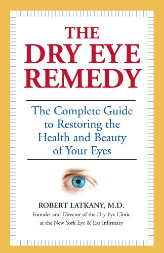 The Dry Eye Remedy: The Complete Guide: Robert Latkany