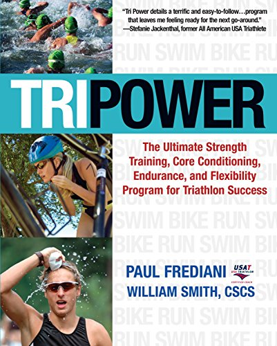 9781578262441: Tri Power: The Ultimate Program for Triathlon Success Weight Training, Core Conditioning, and Improved Flexibility for the Novice and Expert: The ... ... and Flexibility Program for Triathlon Success