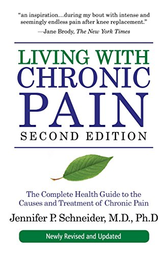 Living with Chronic Pain, Second Edition: The Complete Health Guide to the Causes and Treatment of ...