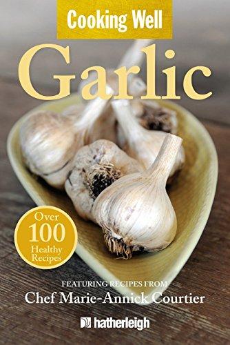 Cooking Well: Garlic: Over 100 Healthy Recipes: Krusinski, Anna