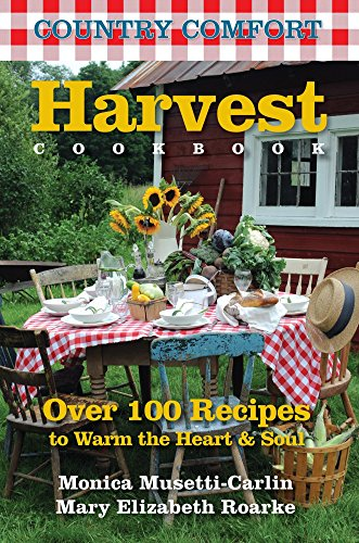 9781578263592: Harvest Cookbook: Country Comfort: Over 100 Recipes to Warm the Heart & Soul