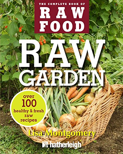 9781578263851: Raw Garden: Over 100 Healthy and Fresh Raw Recipes (The Complete Book of Raw Food Series)
