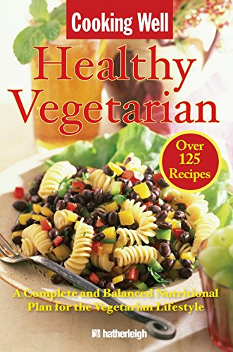 Cooking Well: Healthy Vegetarian: Over 125 Recipes Including A Complete and Balanced Nutritional ...