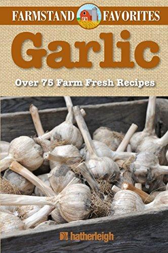 9781578264056: Garlic: Farmstand Favorites: Over 75 Farm-Fresh Recipes