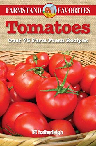 9781578264117: Tomatoes: Farmstand Favorites: Over 75 Farm Fresh Recipes
