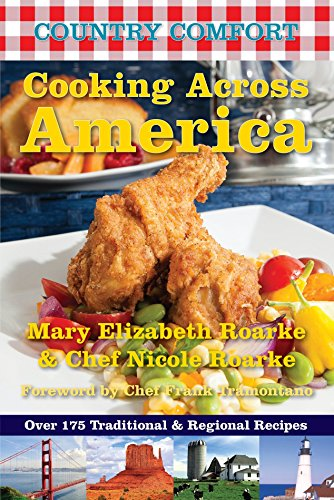 Cooking Across America: Country Comfort: Over 175 Traditional and Regional Recipes: Roarke, Mary ...
