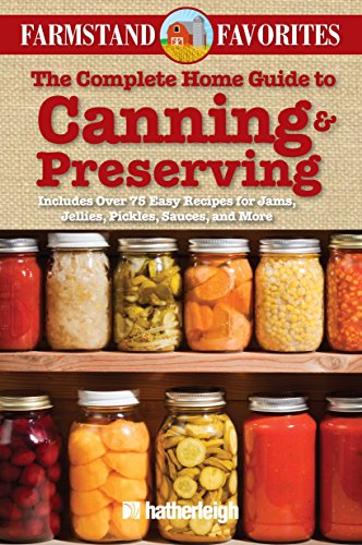 9781578264155: The Complete Home Guide to Canning & Preserving: Farmstand Favorites: Includes Over 75 Easy Recipes for Jams, Jellies, Pickles, Sauces, and More