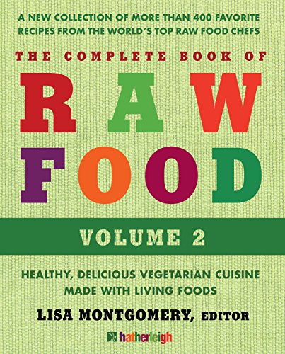 9781578264315: The Complete Book of Raw Food, Volume 2: A New Collection Of More Than 400 Favorite Recipes From The World's Top Raw Food Chefs (The Complete Book of Raw Food Series)