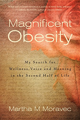 Magnificent Obesity: My Search for Wellness, Voice and Meaning in the Second Half of Life: Moravec,...