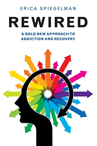 Rewired: A Bold New Approach To Addiction And Recovery.