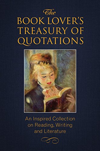 The Book Lover's Treasury Of Quotations: An Inspired Collection on Reading, Writing and Literature (Little Book Big Idea)
