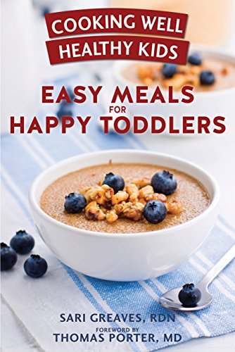 9781578266555: Cooking Well Healthy Kids: Easy Meals for Happy Toddlers: Over 100 Recipes to Please Little Taste Buds